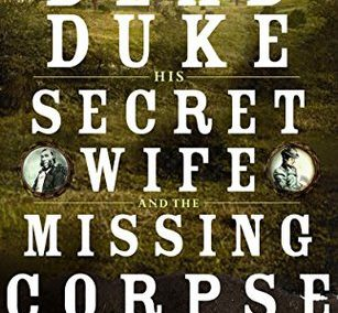 The Dead Duke, His Secret Wife, and the Missing Corpse by Piu Marie Eatwell