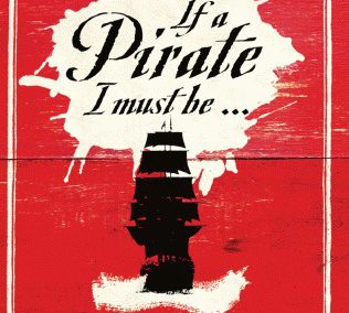 If a Pirate I Must Be… by Richard Sanders