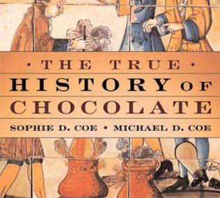 The True History of Chocolate by Sophie D. Coe & Michael D. Coe