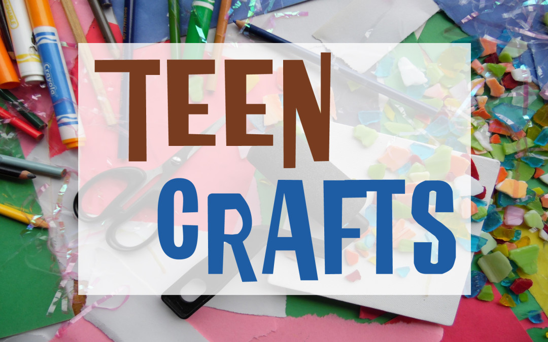February Teen Crafts!