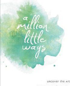 A Million Little Ways by Emily P. Freeman
