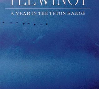 Teewinot: A Year in the Teton Range by Jack Turner