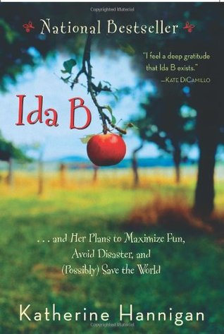 Ida B. . . and Her Plans to Maximize Fun, Avoid Disaster, and (Possibly) Save the World by Katherine Hannigan