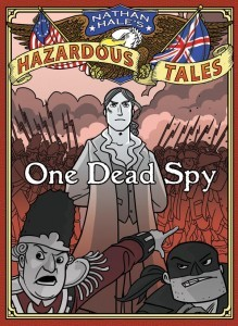 One Dead Spy: The Life, Times, and Last Words of Nathan Hale, America's Most Famous Spy by Nathan Hale
