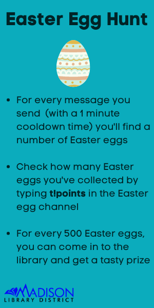 For every message you send  (with a 1 minute cooldown time) you'll find a number of Easter eggs  Check how many Easter eggs you've collected by typing t!points in the Easter egg channel  For every 500 Easter eggs, you can come in to the library and get a tasty prize