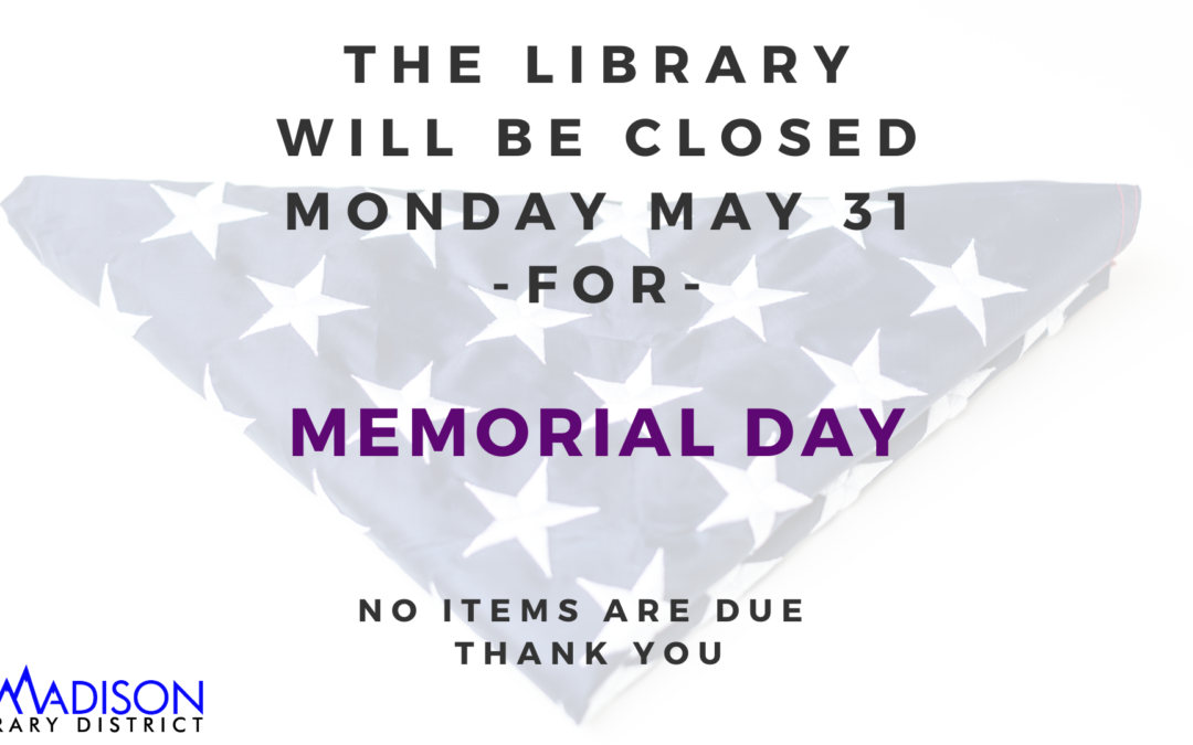 Closed Monday, May 31 for Memorial Day